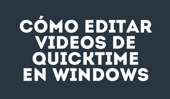 Cómo editar videos de QuickTime en Windows