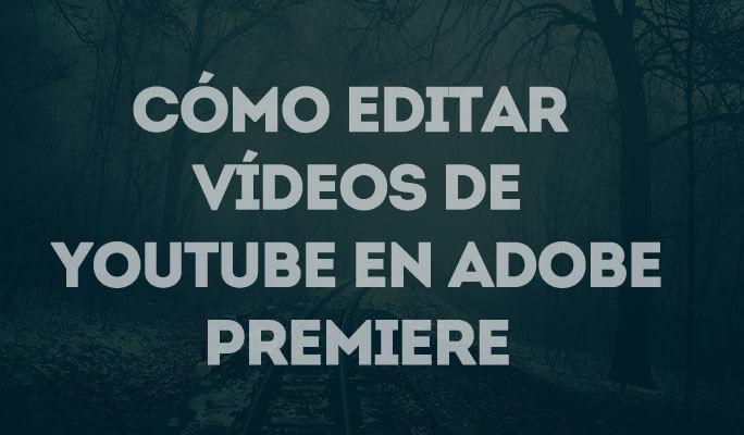 Cómo editar vídeos de YouTube en Adobe Premiere
