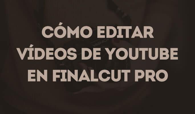 Cómo editar vídeos de YouTube en Final Cut Pro