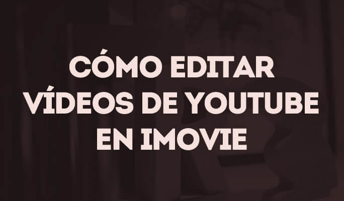 Cómo editar vídeos de YouTube en iMovie