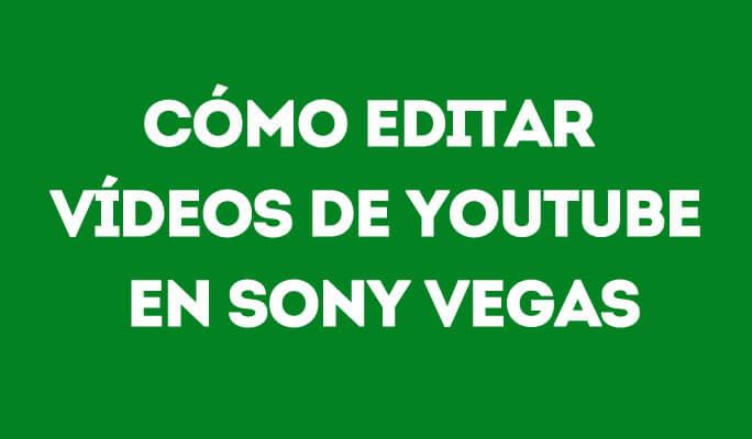 Cómo editar vídeos de YouTube en Sony Vegas