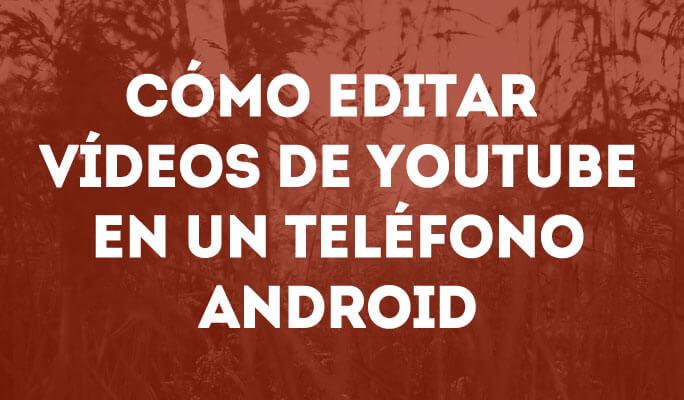 Cómo editar vídeos de YouTube en un teléfono Android