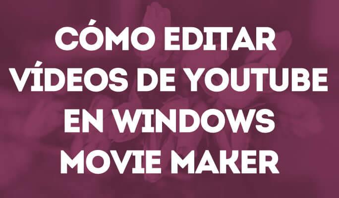 Cómo editar vídeos de YouTube en Windows Movie Maker