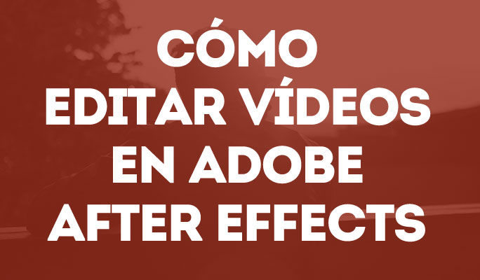 Cómo editar vídeos en Adobe After Effects