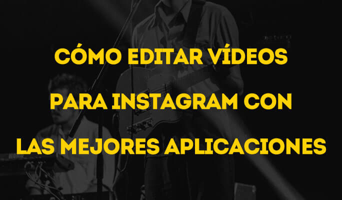 Cómo editar vídeos para Instagram con las mejores aplicaciones