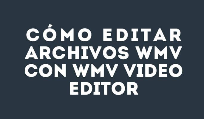 Cómo Editar Archivos WMV con WMV Video Editor en Mac/Win (Incluido Windows 8)