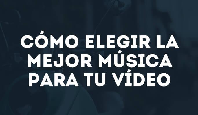 Cómo elegir la mejor música para tu vídeo