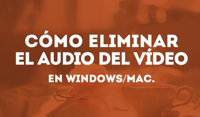 Cómo eliminar el audio del vídeo en Windows/Mac.