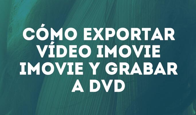 Cómo exportar vídeo iMovie iMovie y grabar a DVD