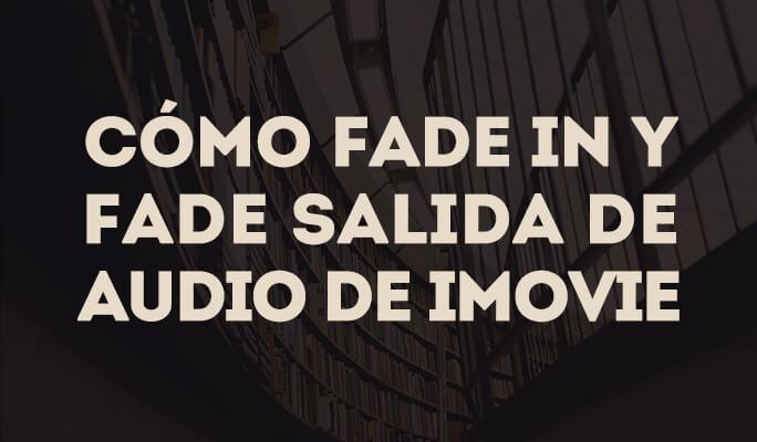 iMovie Efectos de fundido de audio - Fade In y Fade out