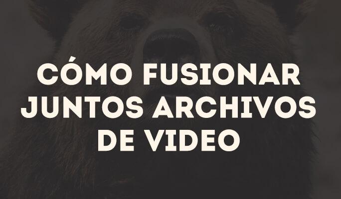 Cómo unir vídeos en uno sólo - Unir/juntar/combinar vídeo online y desde tu PC