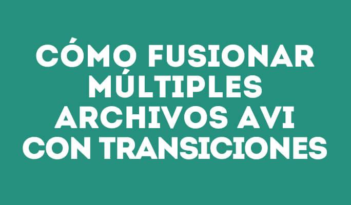 Cómo fusionar múltiples archivos AVI con transiciones