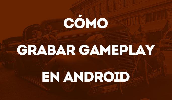 Cómo Grabar Gameplay en Android