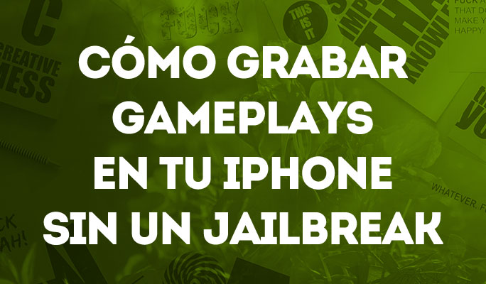 Cómo Grabar Gameplays en tu iPhone sin un Jailbreak