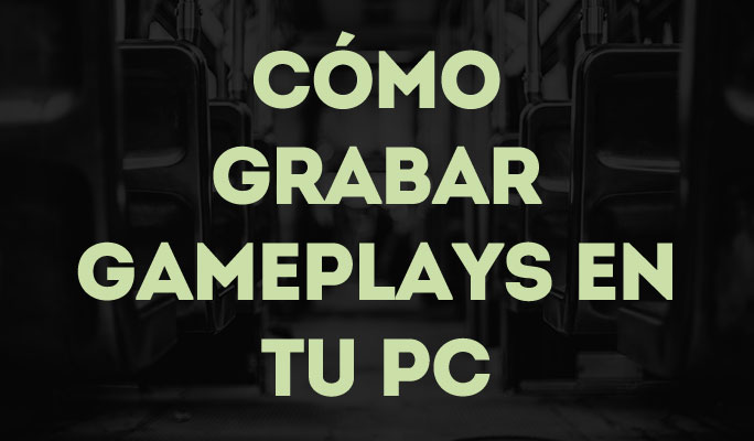 Cómo Grabar Gameplays en tu PC