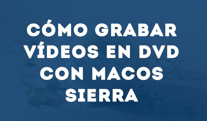 Cómo grabar vídeos en DVD con MacOS Sierra
