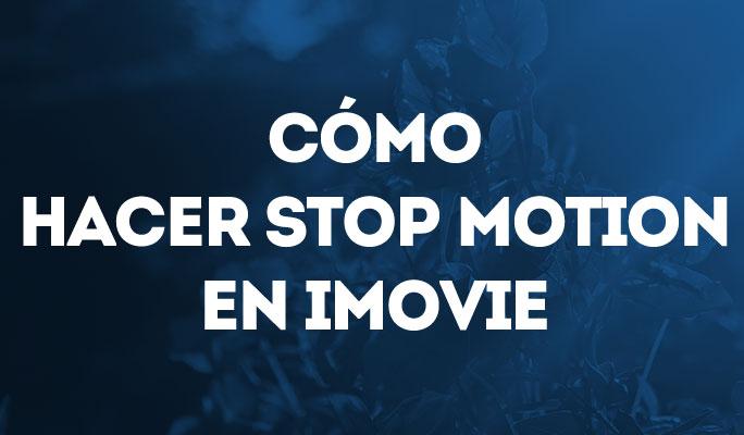 Cómo hacer stop motion en iMovie