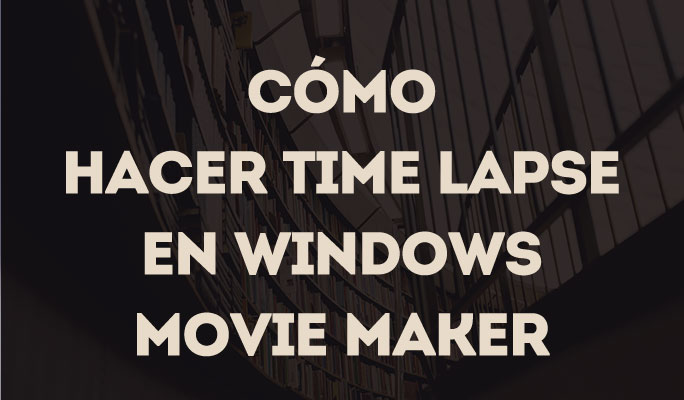 4 Pasos para hacer time lapse en Windows Movie Maker