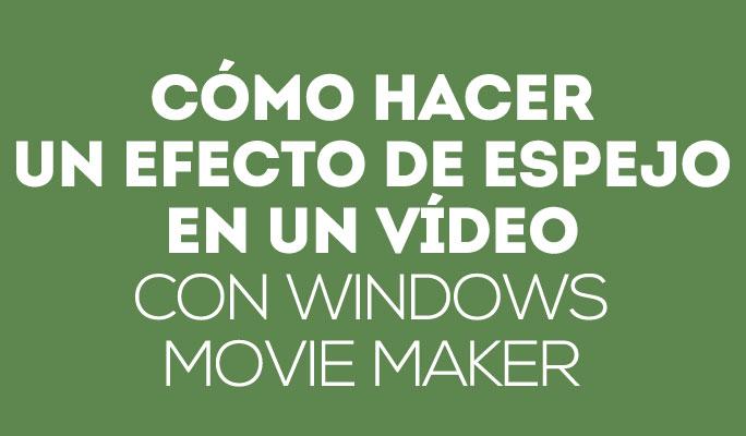 Cómo hacer efecto de espejo con Windows Movie Maker