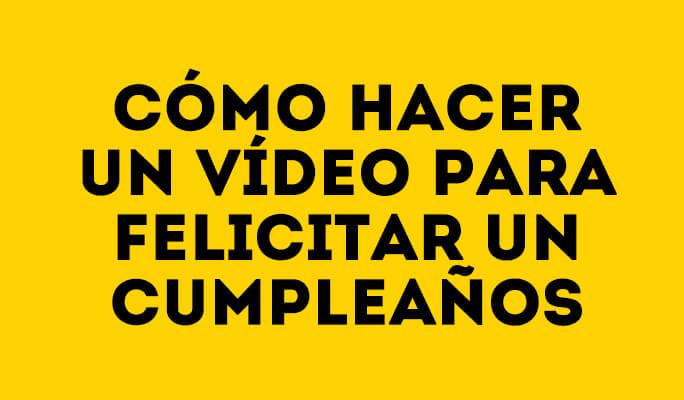 Ideas Para Tu Vídeo De Cumpleaños