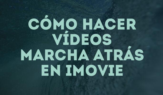 Cómo invertir vídeo o aplicar efecto de rebobinado en iMovie (Marcha atrás)