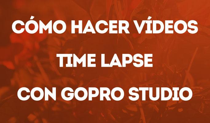 Cómo hacer vídeos time lapse con GoPro Studio