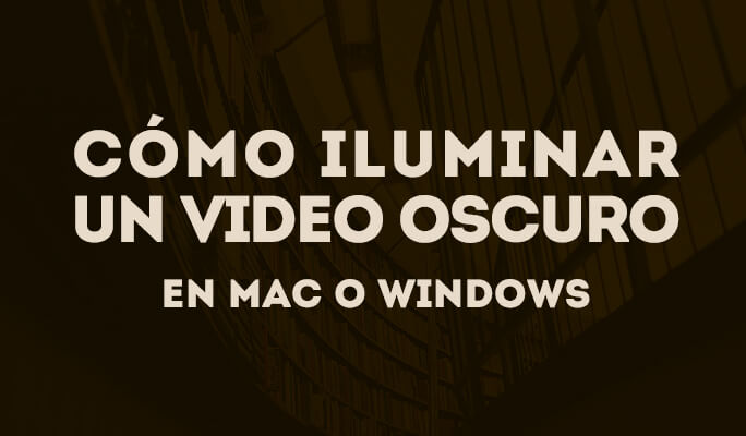 Cómo iluminar un video oscuro en Mac o Windows (compatible con Windows 8)