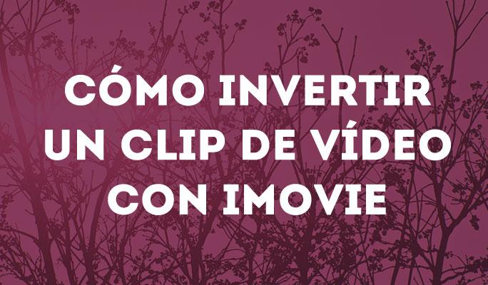 Cómo invertir un clip de vídeo con iMovie y ponerlo horizontal
