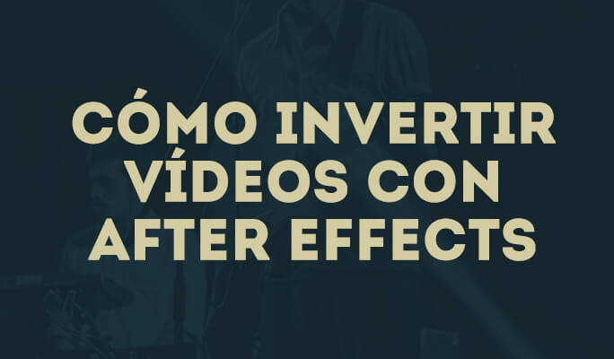 Cómo invertir vídeos con After Effects