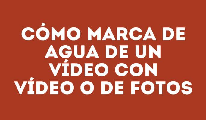 Marca de agua - Cómo añadir marca de agua a un vídeo