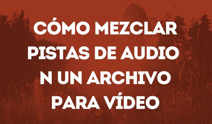 Cómo mezclar pistas de audio en un archivo para vídeo