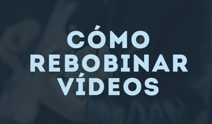 Cómo rebobinar vídeos