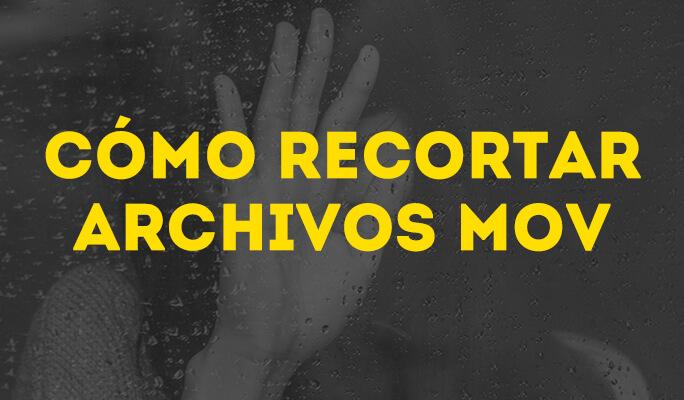 Cómo recortar archivos MOV