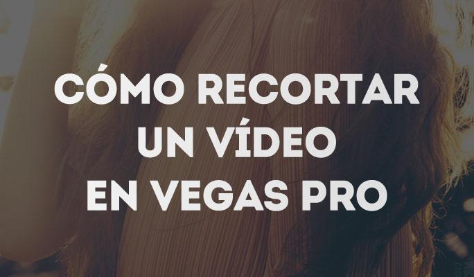 Cómo recortar un vídeo en Vegas Pro