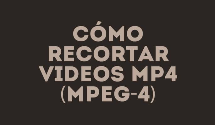 Cómo recortar videos MP4 (MPEG-4)