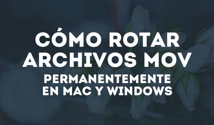 Cómo rotar archivos MOV en Mac y Windows