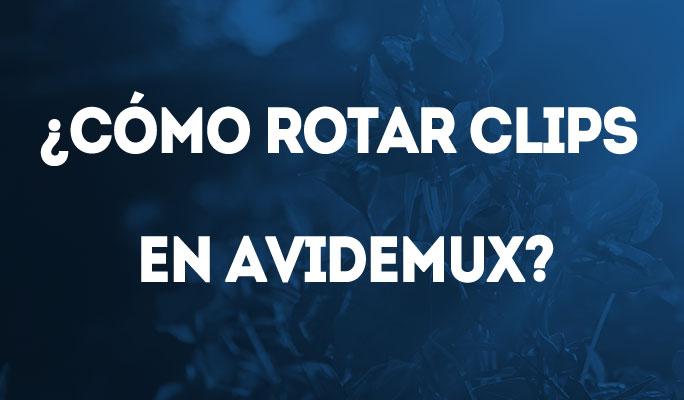 ¿Cómo rotar clips en Avidemux?