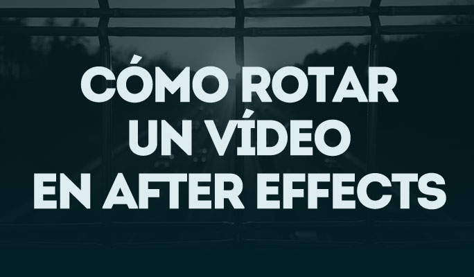 Cómo rotar un vídeo en After Effects