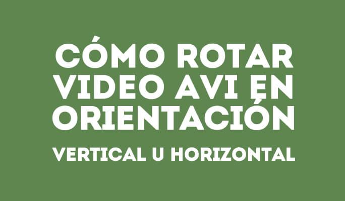 Cómo rotar un vídeo AVI en orientación vertical u horizontal