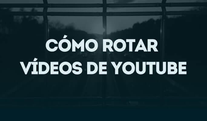 Cómo rotar vídeos de YouTube