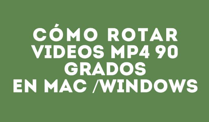 Cómo rotar vídeos MP4 90 grados en Mac /Windows