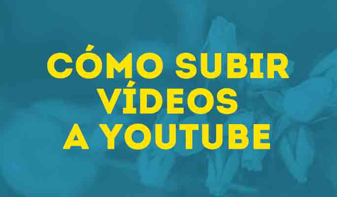 Cómo subir vídeos a YouTube