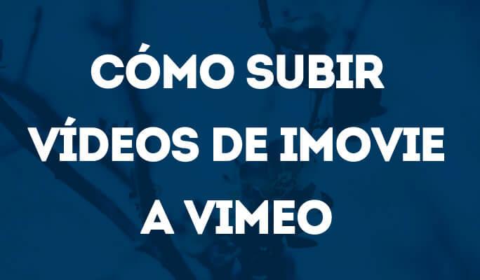 Cómo subir vídeos de iMovie a Vimeo