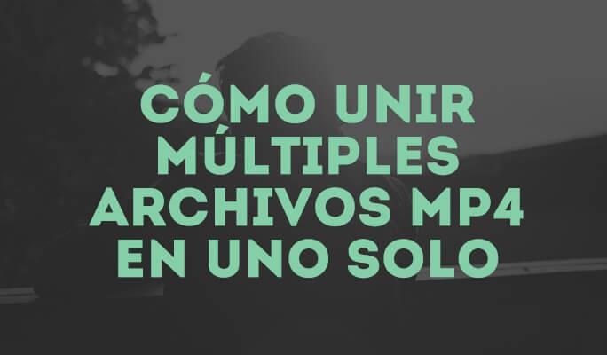 Cómo unir múltiples archivos MP4 en uno solo (compatible con Windows 10)