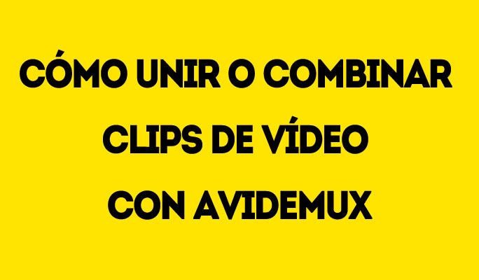 Cómo unir o combinar clips de vídeo con Avidemux