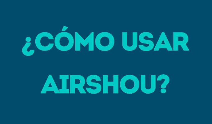 ¿Cómo usar Airshou?