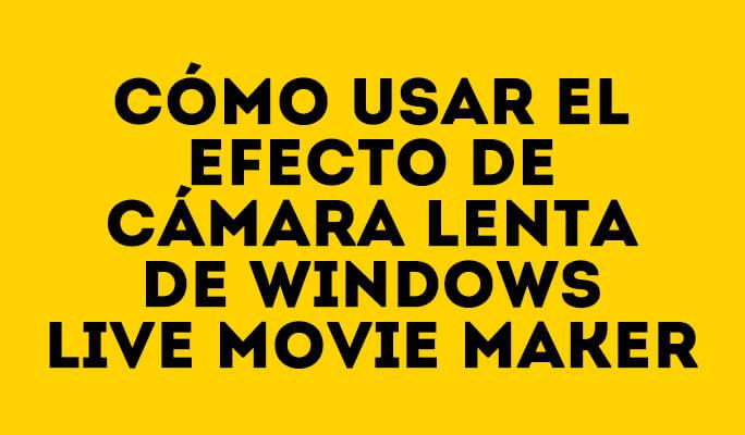 Cómo usar el efecto de cámara lenta de Windows Live Movie Maker