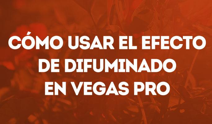 Cómo usar el efecto de difuminado en Vegas Pro