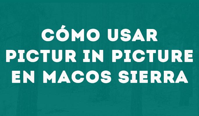 Cómo usar Picture in Picture en MacOS Sierra