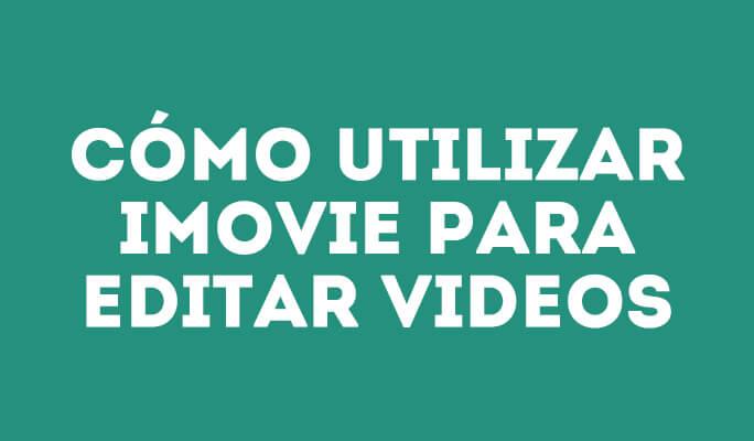 Cómo usar iMovie para Mac para editar vídeos y presentaciones con fotos